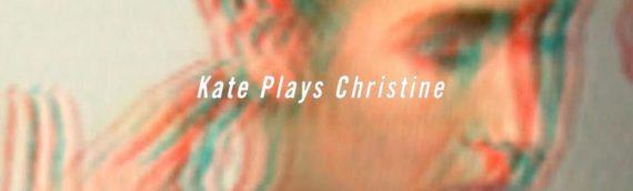 『Kate Plays Christine/ケイト・プレイズ・クリスティーン』